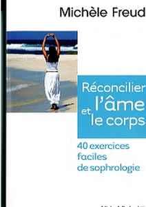 Réconcilier l'âme et le corps, 40 exercices faciles de sophrologie