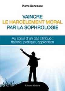 Vaincre le harcelement moral par la sophrologie de Pierre Bonnasse